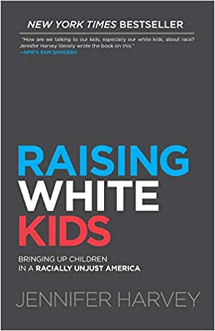 Raising White Kids: Bringing Up Children in a Racially Unjust America