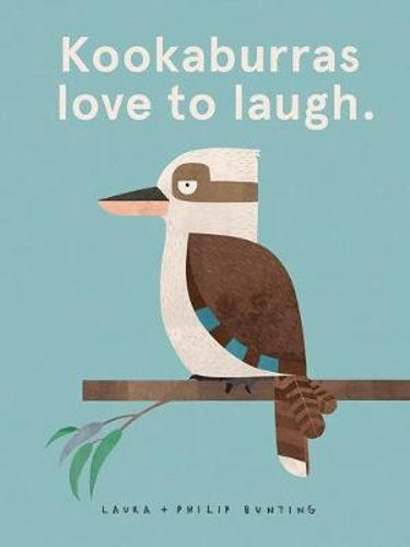 Kookaburras Love To Laugh by Laura and Philip Bunting Hardcover Book