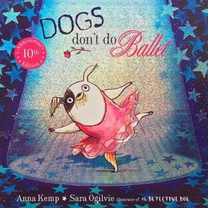 Dogs Don't Do Ballet 10th Anniversary Edition by Anna Kemp Softcover Book