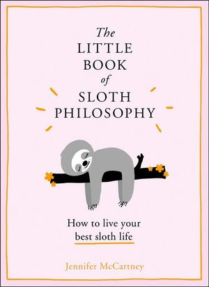 The Little Book of Sloth Philosophy by Jennifer McCartney Hardcover Book
