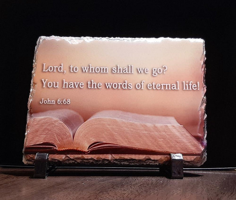 John 6:68 - LORD to whom shall we go you have the words of eternal life Rock slate