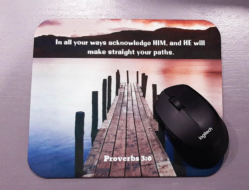 Proverbs 3:6 - In all your ways acknowledge HIM, and HE will make straight your paths. Mouse pad