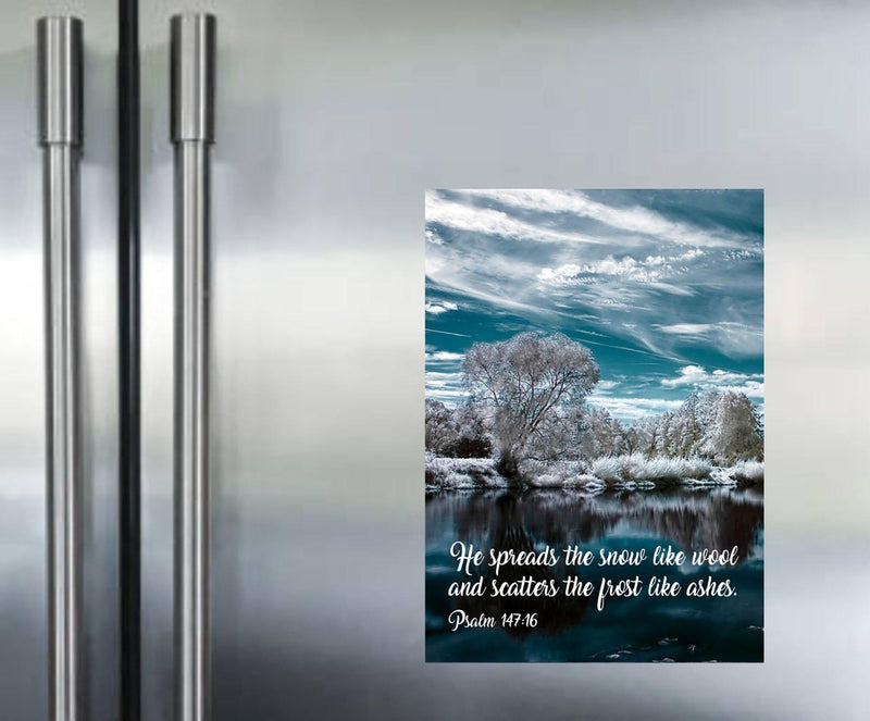 Psalm 147:16 - He spreads the snow like wool and scatters the frost like ashes. Magnetic frame