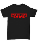Can We Just Play DnD? Dungeons and Dragons T-shirt