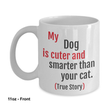 Sale - My Dog is Cuter than your cat - 11oz Coffee Mug