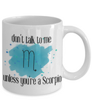 Don't talk unless you're Scorpio coffee Mug