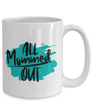 All Mommed Out coffee Mug 11oz / 15oz  Gift for Mothers