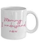Mommy I understand now mothers day coffee mug