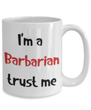 I'm a Barbarian Trust Me Dungeons and Dragons 11oz or 15oz Coffee Mug