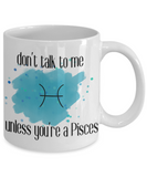 Don't talk unless you're Pisces coffee Mug