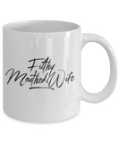 Filthy Mouthed Wife 11oz  / 15oz Coffee Mug