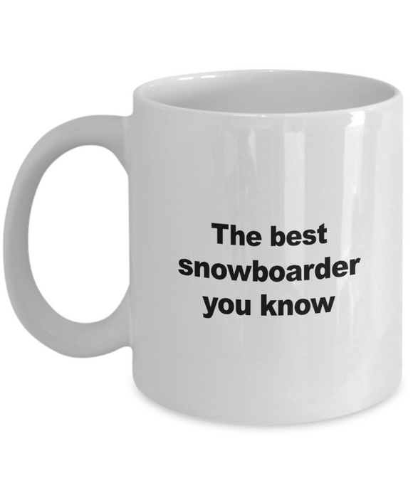 Snowboard Mug - The Best Snowboarder You Know - Unique Snowboarder Gift for Friend,Men, Women, Kids