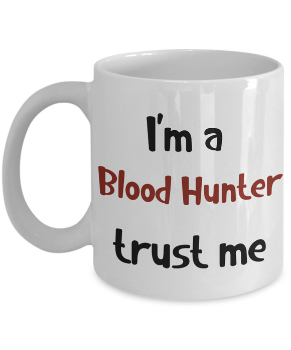 I'm a Blood Hunter Trust Me Dungeons and Dragons 11oz  / 15oz Coffee Mug