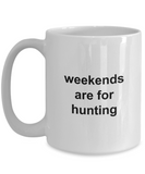 Weekends are for Hunting Coffee Mug 11oz / 15oz Gift for Him