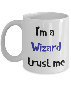 I'm a Wizard Trust Me Dungeons and Dragons 11oz or 15oz Coffee Mug