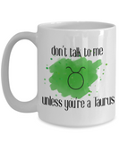 Don't talk unless you're Taurus coffee Mug