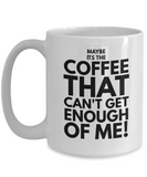 Maybe its the coffee funny 11oz and 15oz funny coffee mug