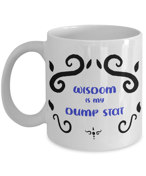 Wisdom Dump Stat Dungeons and Dragons 11oz  / 15oz Coffee Mug