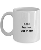 Best Hunter Out There gift for husband or wife white ceramic coffee mug