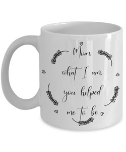 What I am, mothers day coffee mug