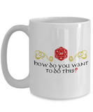 Critical Roll How Do You Want to do this? - DUNGEONS AND DRAGONS 11OZ  / 15OZ COFFEE MUG