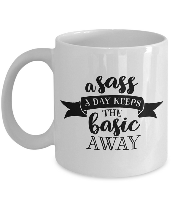 A Sass A Day Keeps The Basic Away Funny Sassy 11oz  / 15oz Coffee Mug