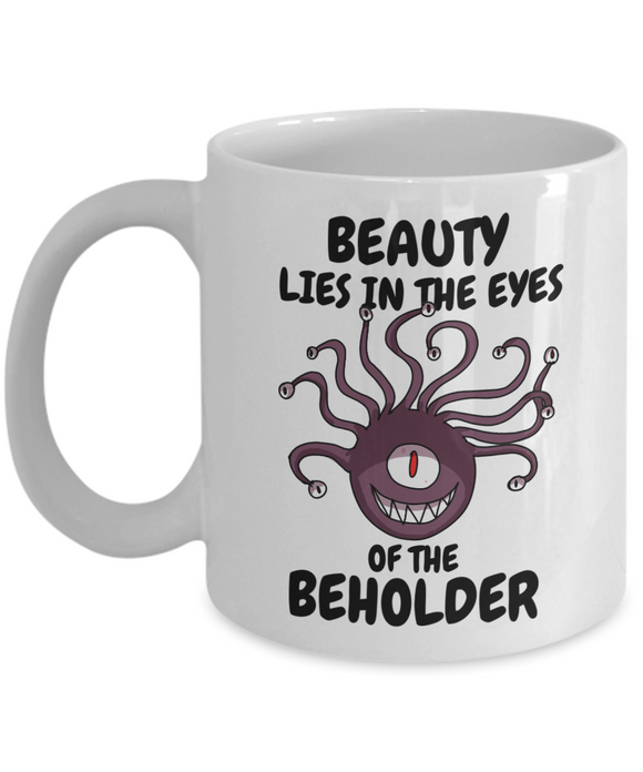 Beauty Lies In The Eyes Of The Beholder Dungeons and Dragons 11oz or 15oz Coffee Mug