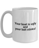 Ugly Boat Funny Fishing Ceramic 11oz and 15oz Coffee Mug