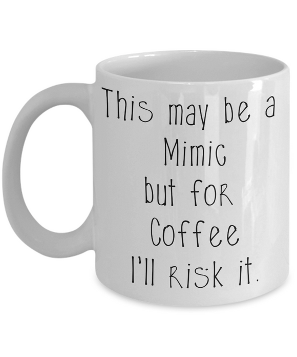 For Coffee I'll risk Mimics Dungeons and Dragons 11oz or 15oz Coffee Mug