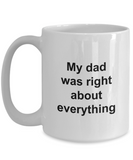 Fathers Day Mug - My Dad Was Right About Everything - Unique Dad Gift for Men, Friend, Father, Grand Dad