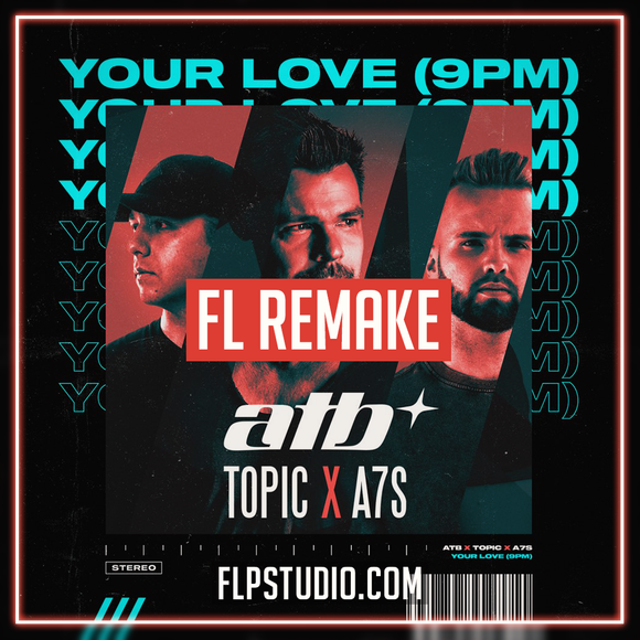 ATB, Topic, A7S - Your Love (9PM) Fl Studio Template (Dance)