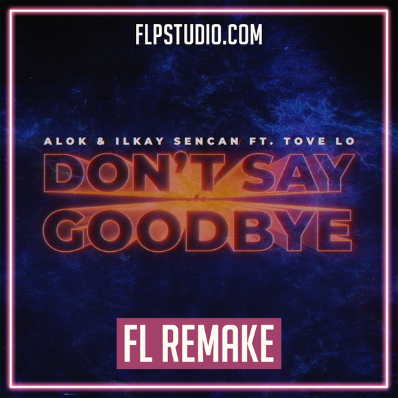 ALOK & Ilkay Sencan (feat. Tove Lo) - Don't Say Goodbye Fl Studio Remake (Dance Template)