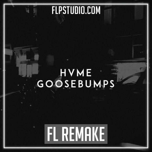 HVME - Goosebumps Fl Studio Remake (Dance Template)