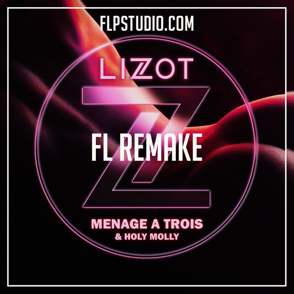 Lizot & Holly Molly - Menage a trois Fl Studio Remake (Dance Template)