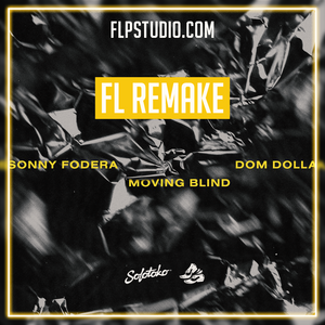 Sonny Fodera & Dom Dolla - Moving blind Fl Remake (Tech House Template)