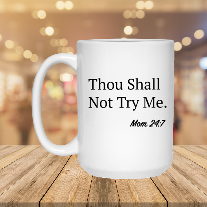 Though Shall Not Try Me - 15 Oz. Coffee Mug