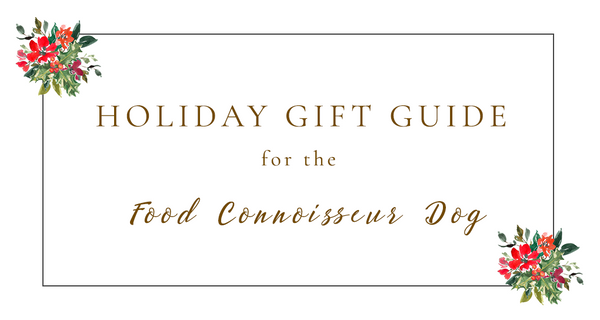 2019 Holiday Gift Guide for the Foodie Dog