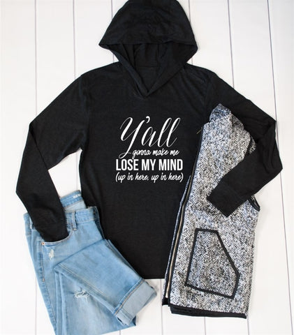 Y'all gonna make me lose my mind Graphic Hoodie - Tickled Teal LLC