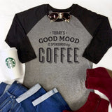 Today's Mood sponsored by Coffee Raglan Tee - Tickled Teal LLC