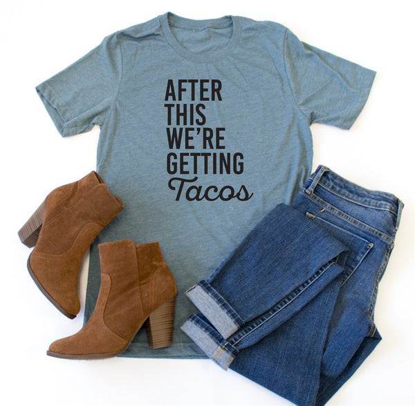 After This We're Getting Tacos Crew Neck Tee - Tickled Teal LLC