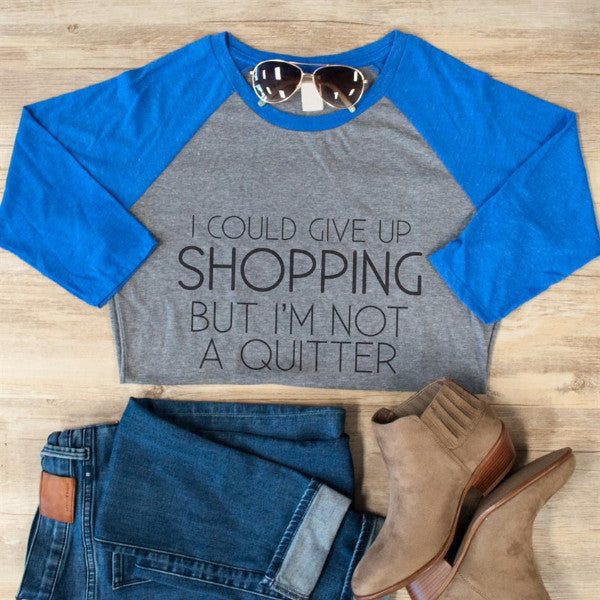 I could give up shopping Raglan Tee - Tickled Teal LLC