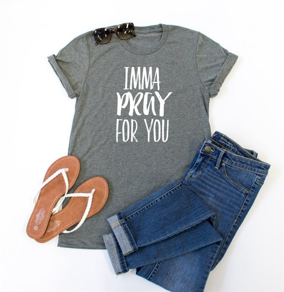 Imma Pray for You Crew Neck Tee - Tickled Teal LLC