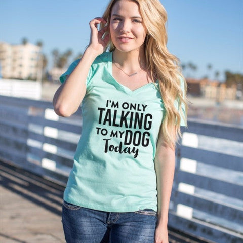 I'm only talking to my dog today Tshirt - Tickled Teal LLC