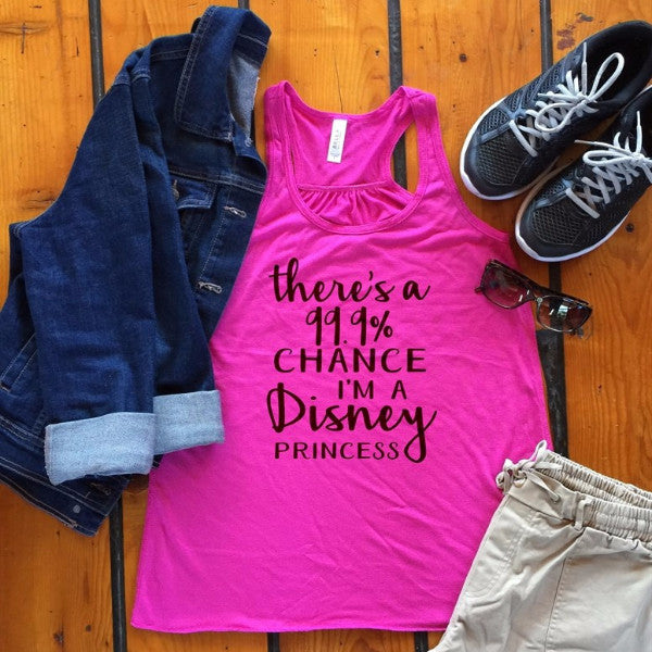There's a 99.9% Chance I'm a Disney Princess Tank - Tickled Teal LLC
