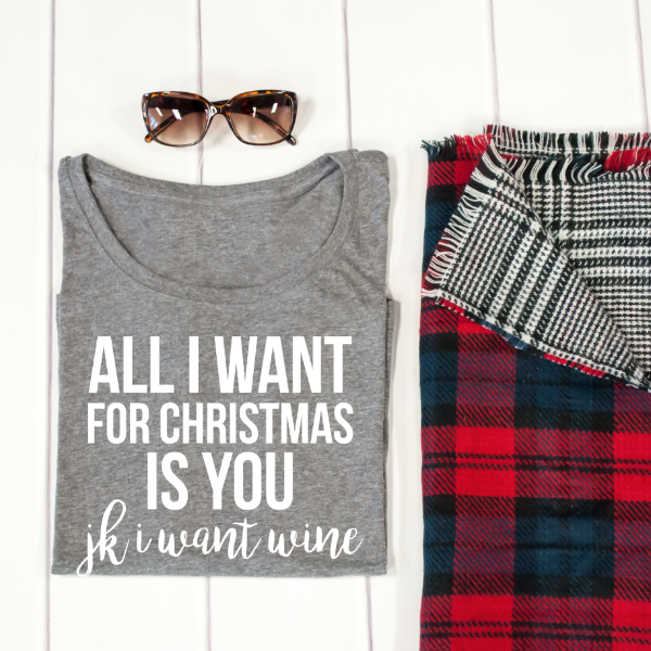 All I want for Christmas is You JK I want Wine Dolman