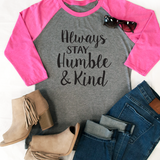 Always Stay Humble and Kind Raglan Tee