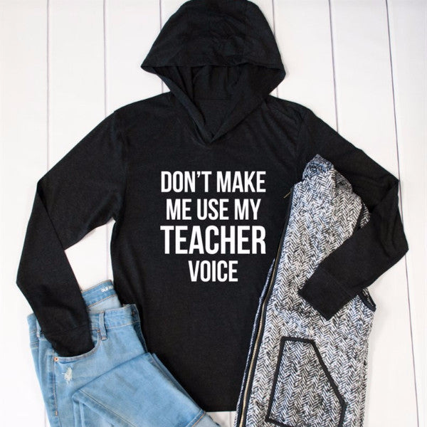 Don't Make Me Use My Teacher Voice Graphic Hoodie - Tickled Teal LLC