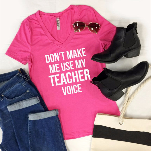 Don't Make Me Use My Teacher Voice Tshirt