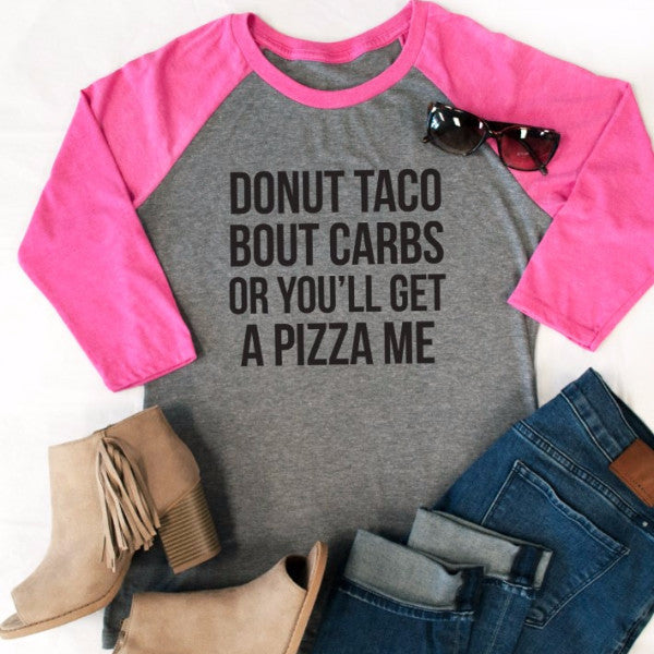 Donut Taco Bout Carbs Or You'll Get A Pizza Me Raglan Tee - Tickled Teal LLC
