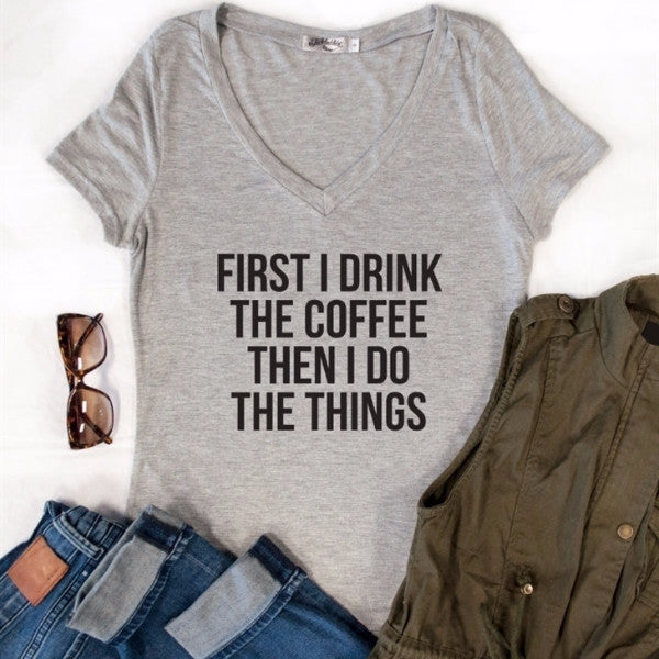 First I Drink Coffee Then I Do The Things Tshirt